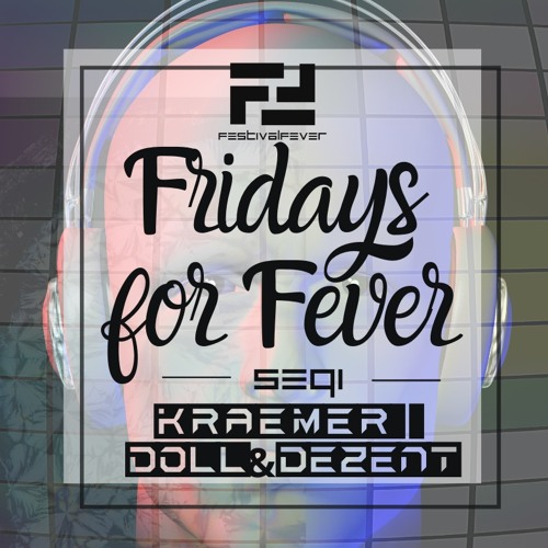 FRIDAYS FOR FEVER - SEQ 1 - ft. KRAEMER / DOLL&DEZENT - Techhouse