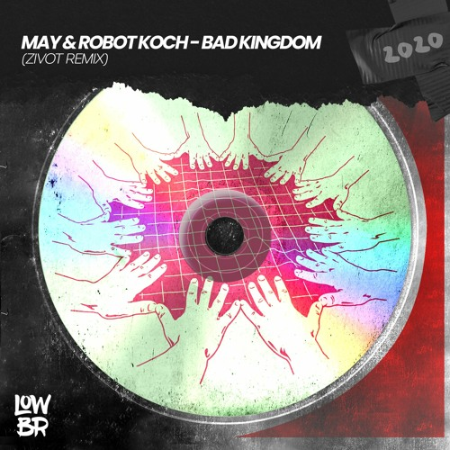 May & Robot Koch - Bad Kingdom (Zivot Remix)
