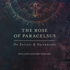 The Rose Of Paracelsus: On Secrets & Sacraments by William Leonard Pickard (Excerpt: Pages 639)