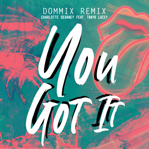 You Got It (Dommix Remix) [feat. Tanya Lacey]