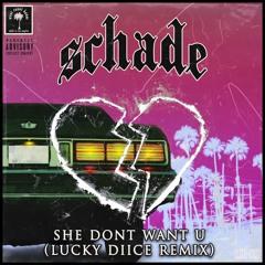 SCHADE - She Don't Want U (LUCKY DIICE Remix)