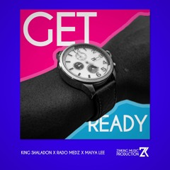 Get Ready (feat. King Shaladon, Rado Medz & Maiya Lee)