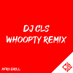 DJ CLS - WHOOPTY REMIX - Afro Drill