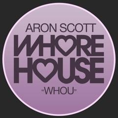 Aron Scott - Whou (Original Mix) Whore House Records RELEASED 23.08.21