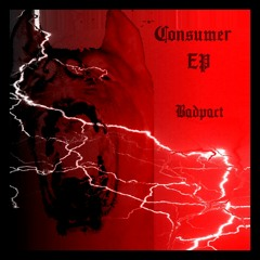 P R E M I E R E: Badpact - Consumer (Original Mix) [PESTILENCIA INDUSTRIAL]