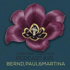 Laschan Laschan Podcast #35 (Bernd,Paul&Martina)