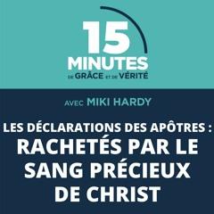 Rachetés par le sang précieux de Christ | Les déclarations des apôtres #27 | Miki Hardy