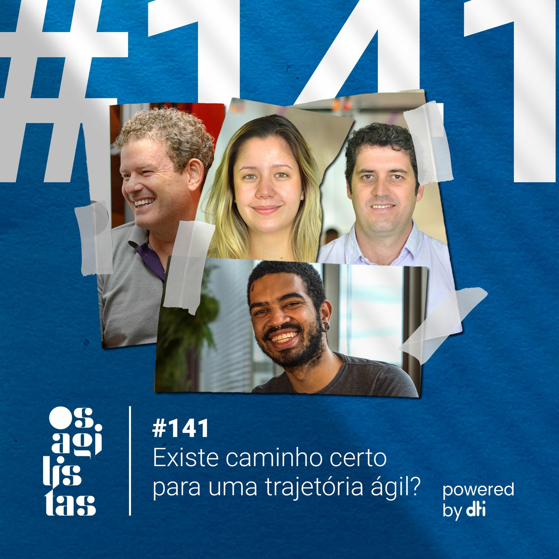 #141 - Existe caminho certo para uma trajetória ágil?
