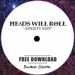 Heads Will Roll (ANXIETY Edit)[Free Download]