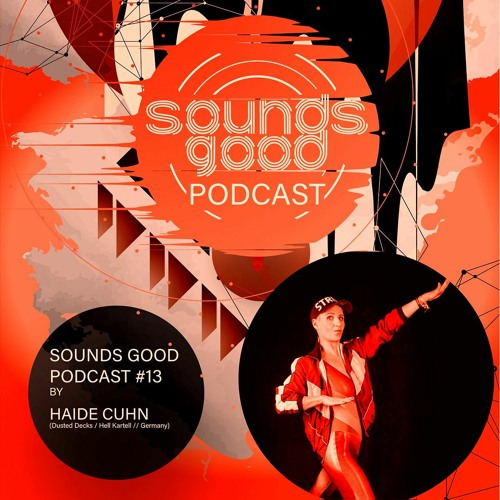 SOUNDSGOOD PODCAST #13 by Haide Cuhn