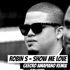 Robin S - Show Me Love (GeeCro Amapiano Remix)