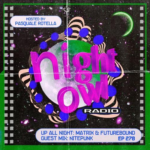 Night Owl Radio 278 ft. Matrix & Futurebound and Nitepunk