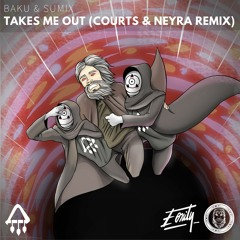 Baku & Sumix - Takes Me Out (Courts & Neyra Remix) [Eonity Exclusive]