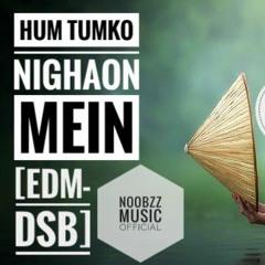 Hum Tumko Nighaon Mein[EDM REMIX ] NOOBZZ MUSIC - [EDM-DSB]