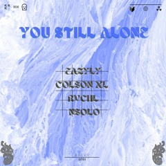 You Still Alone w/ Eazyly, RVCHL, Nsolo