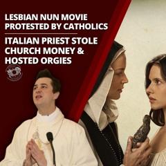 Lesbian Nun Movie Protested by Catholics - Italian Priest Stole Church Money & Hosted Orgies