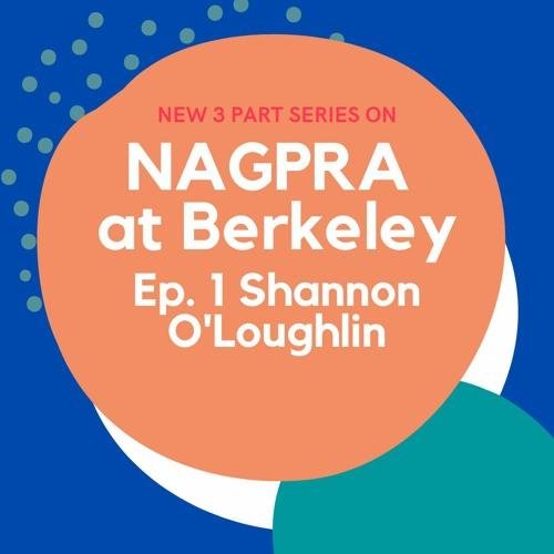 NAGPRA at Berkeley Pt. 1 Shannon O'Loughlin
