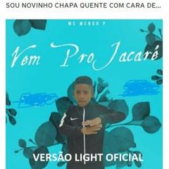 VERSÃO OFICIAL LIGHT -MC MENOR P -VEM PRO JACARÉ feat.Fael ((DJ´SRTDOJACA & LULADOJACA)))