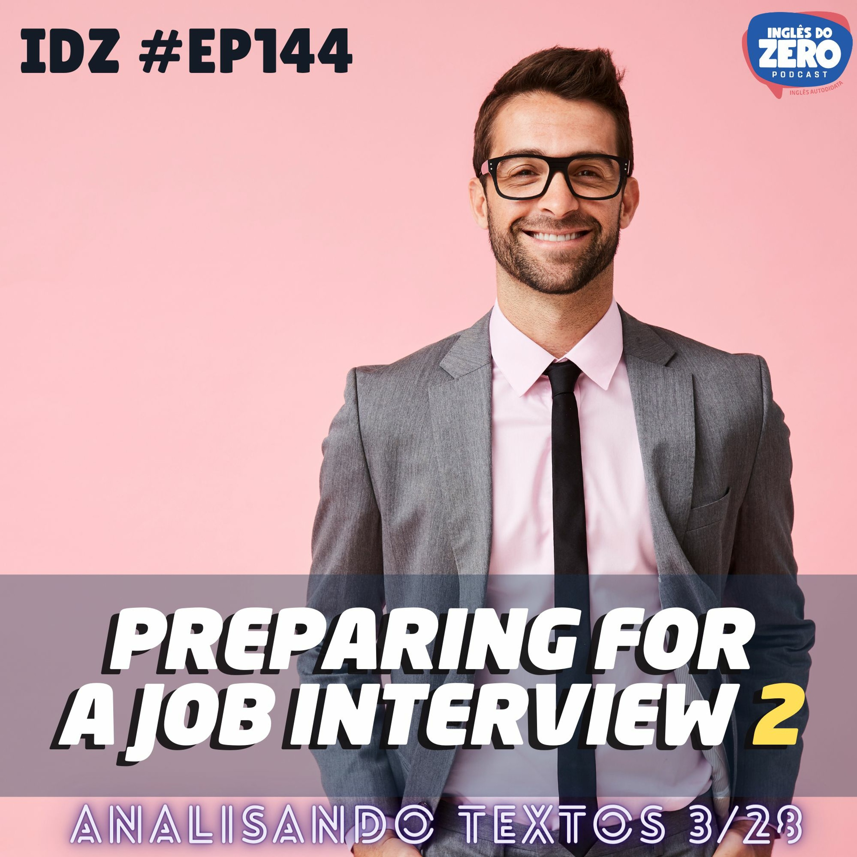 IDZ #144 - Preparing For a Job Interview 2 [Analisando Textos - 3/28]
