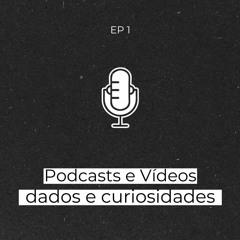 #1 | Podcasts e Vídeos