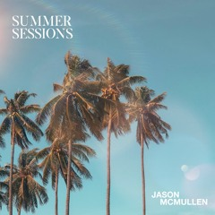 Jason McMullen Presents Summer Sessions 010 (Into The Ether Guest Mix) // August 2021