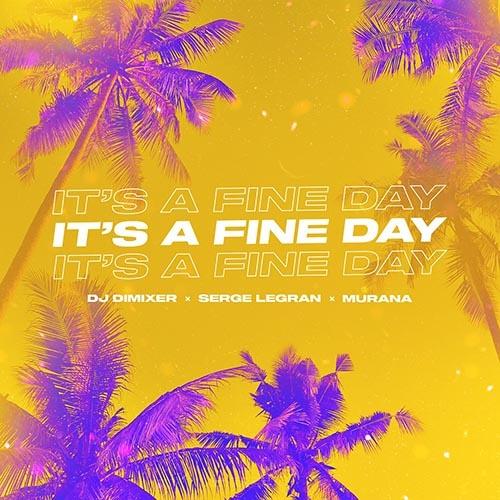 DJ DimixeR, Serge Legran, MURANA - It's a Fine Day