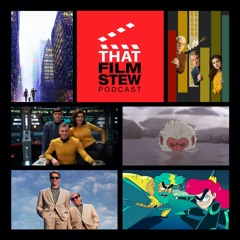 That Film Stew Ep 314 - Buckle up and put on your capes! (Movie Show)
