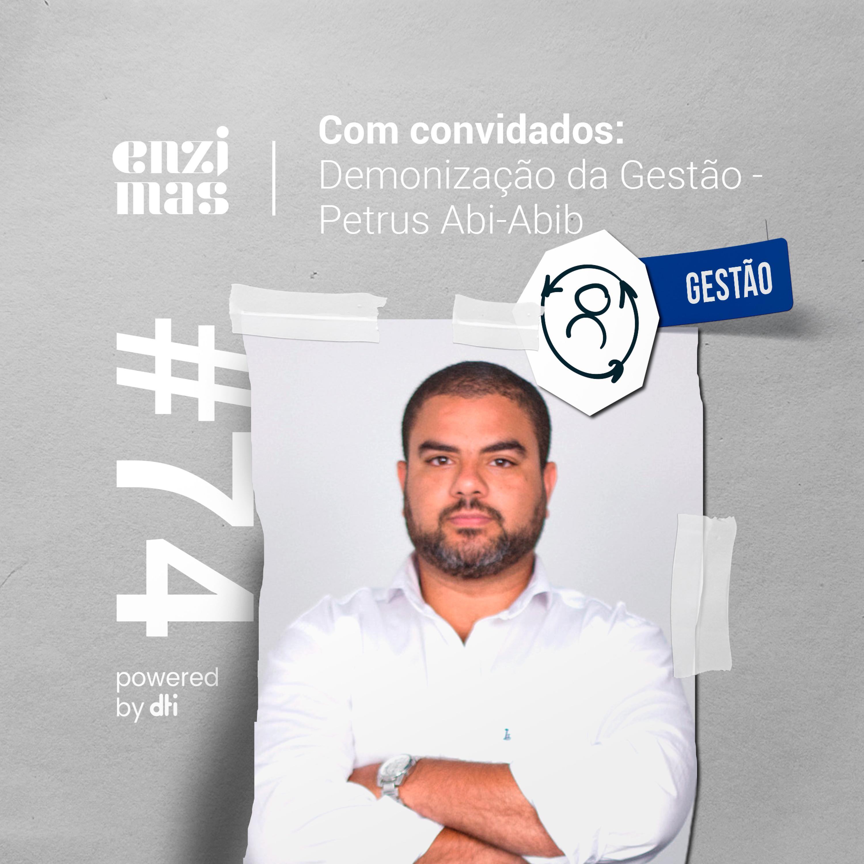 ENZIMAS #74 - Demonização da Gestao - Petrus Abi-Abib