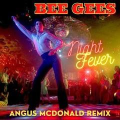 Bee Gees - Night Fever (Angus McDonald Remix)