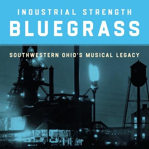 Industrial Strength Bluegrass: Southwestern Ohio's Musical Legacy [sampler]