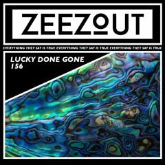 ZeeZout Podcast 156 | Lucky Done Gone