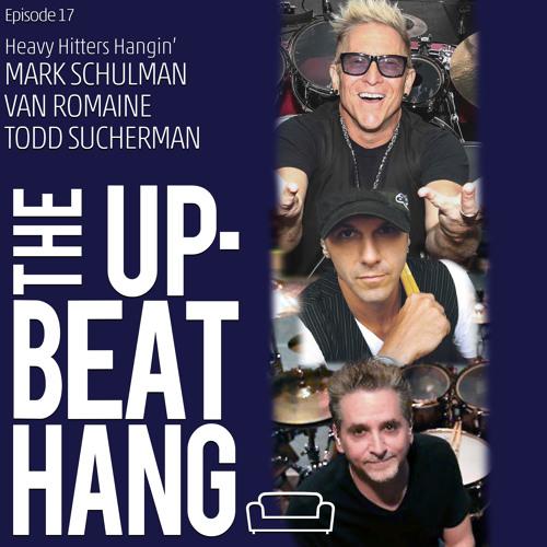Mark Schulman, Van Romaine & Todd Sucherman: Heavy Hitters Hanging - The Upbeat Hang Ep.17