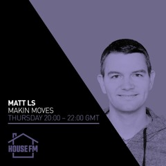 Matt LS - Makin Moves show - housefm.net - 17 JUN 2021