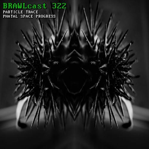 BRAWLcast 322 / Particle Trace - Phatal Space Progress