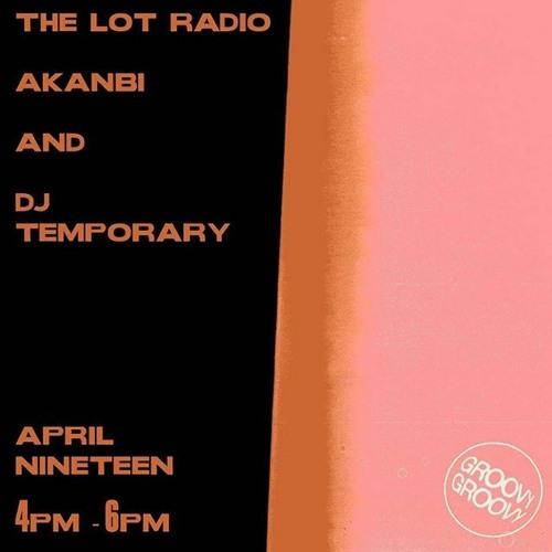GROOVY GROOVY with Akanbi and DJ Temporary @ The Lot Radio 04 - 19 - 2020