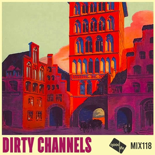 Good Life Mix Series 118: Dirty Channels