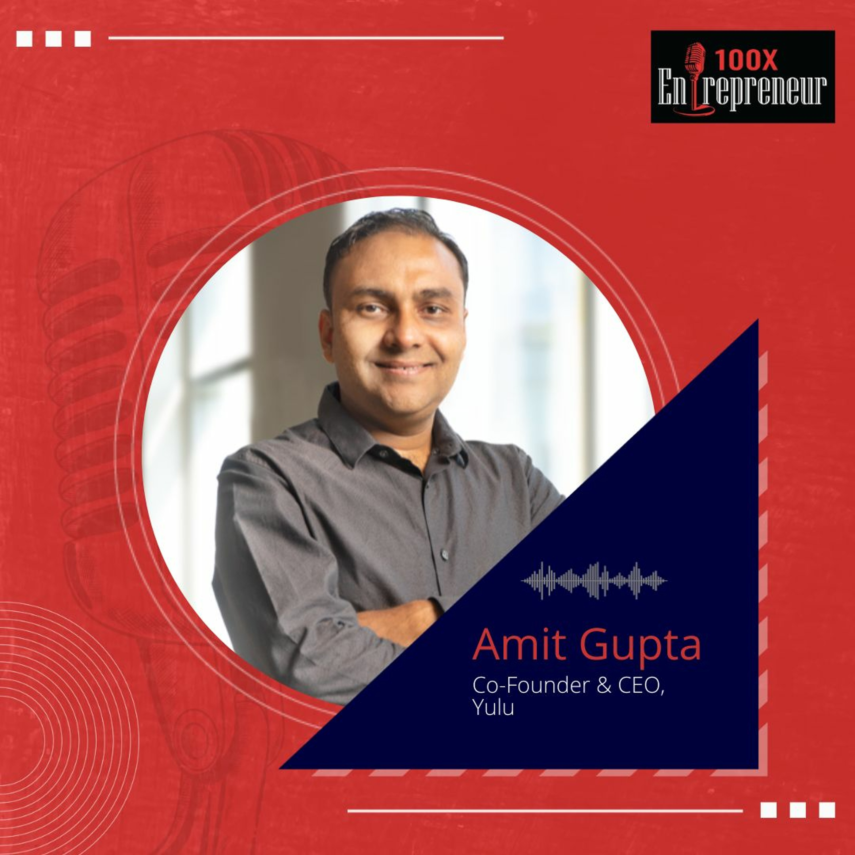Inside the mind of Amit Gupta, Co-Founder, Yulu and InMobi