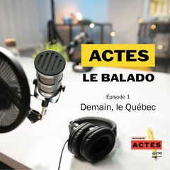 ACTES: le balado - Épisode 1: Demain, le Québec