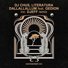DJ CHUS , Literatura - Dallallallum feat. Gedion - DJEFF Remix (connected 085)