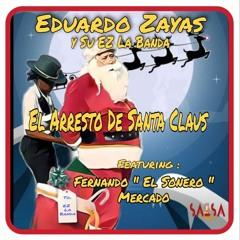 """El Arresto DE Santa Claus - Eduardo Zayaz y Su EZ La Banda Ft. Fernando """"El Sonero"""" Mercado"""