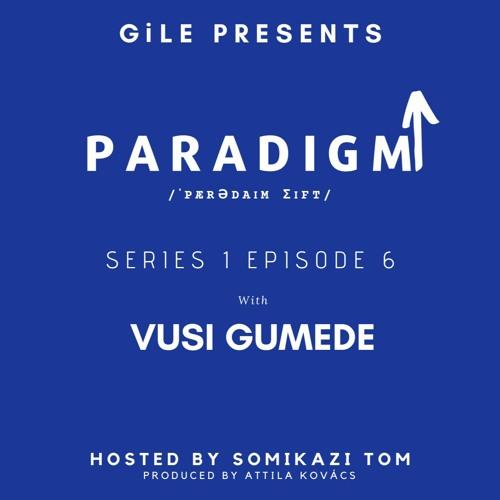 ParadigmShift - Episode 6 - Vusi Gumede