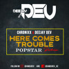 Download Chronixx X DeeJay Dev - Here Comes Trouble (Popstar Remix) Mp3