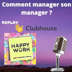 #321 - Débat Clubhouse : Comment manager son manager ?