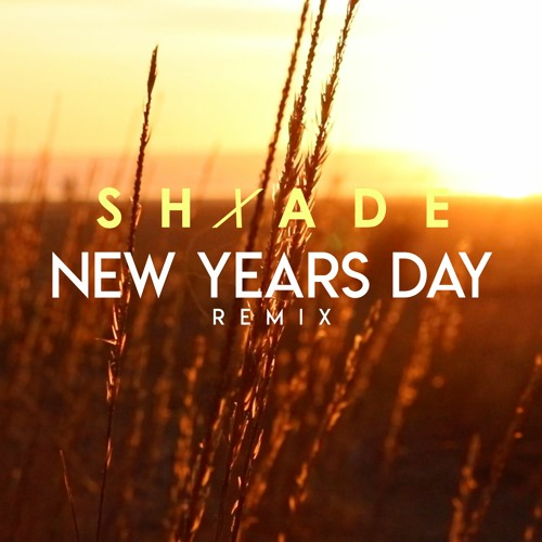 New Years Day (Shxade Remix)