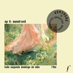 Domingão do AVGVSTVS — EP 11: mandruvá