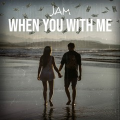 When You With Me