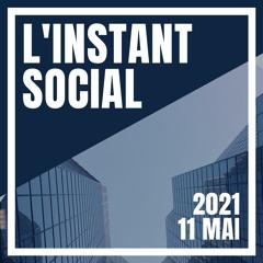 L'Instant Social - 11 Mai 2021