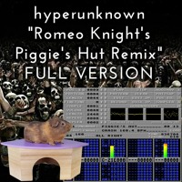 Romeo Knight's Piggie's Hut Remix - FULL VERSION