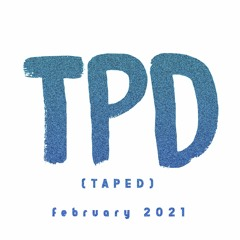 TPD (taped) #6 February 2021