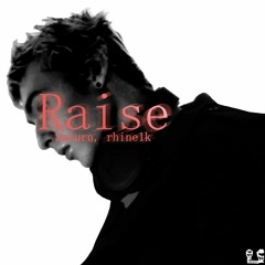 Raise prod. rhine1k